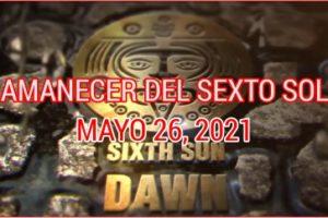 AMANECER DEL SEXTO SOL 26 DE MAYO 2021