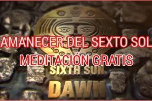 AMANECER DEL SEXTO SOL. MEDITACIÓN GRATIS