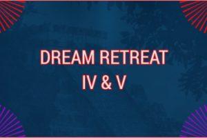 DREAM RETREAT IV TO V
