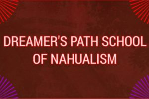 THE DREAMER'S PATH SCHOOL OF NAHUALISM