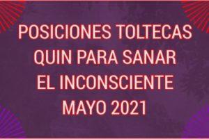POSICIONES TOLTECAS QUIN PARA SANAR EL INCONSCIENTE MAYO 2021