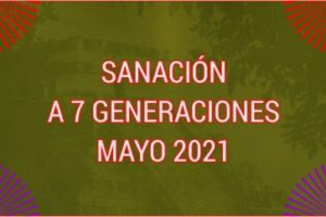 SANACIÓN A 7 GENERACIONES MAYO 2021