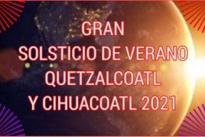 GRAN SOLSTICIO DE VERANO QUETZALCOATL Y CIHUACOATL