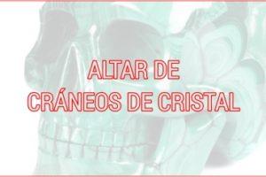 ALTAR DE CRÁNEOS DE CRISTAL 2021