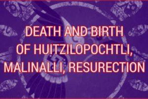 DEATH AND BIRTH OF HUITZILOPOCHTLI, MALINALLI