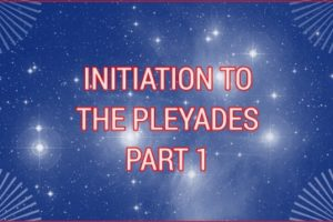 INITIATION TO THE PLEIADES PART 1