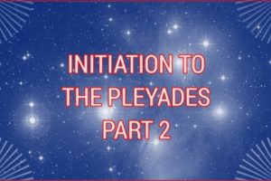 INITIATION TO THE PLEIADES PART 2
