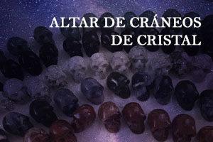 ALTAR DE CRÁNEOS DE CRISTAL AGOSTO 2021