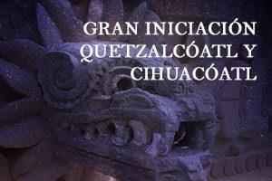 GRAN INICIACIÓN 'QUETZALCÓATL Y CIHUACÓATL'