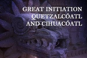GREAT INITIATION 'QUETZALCÓATL AND CIHUACÓATL'